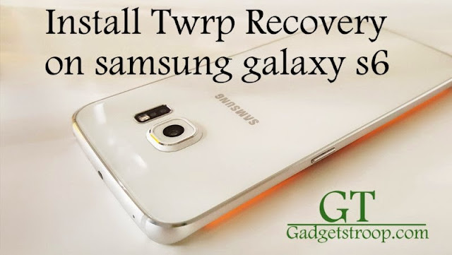 Install Twrp recovery on Samsung galaxy S6 All variants sprint