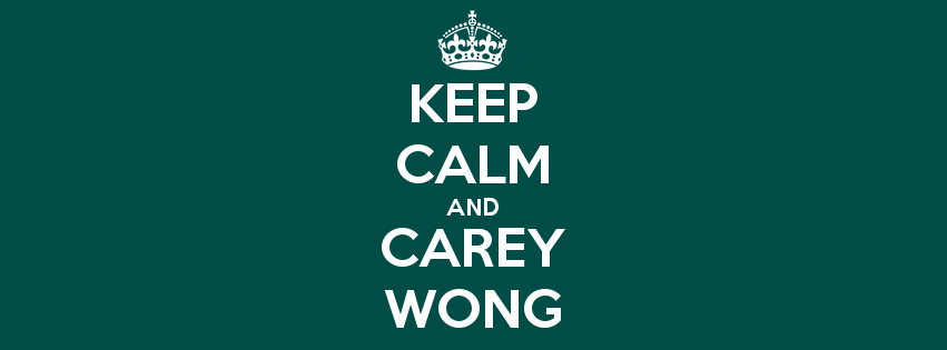 Keep Calm and Carey Wong
