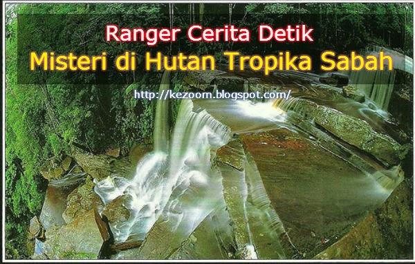 Ranger Cerita Detik Misteri di Hutan Tropika Sabah