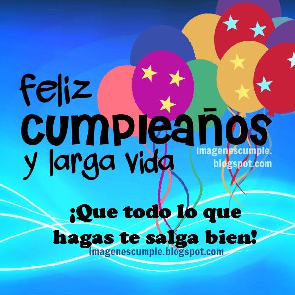 Tarjeta Feliz Cumpleaños y Larga Vida  Imágenes de cumpleaños gratis por Mery Bracho con lindos mensajes de felicidades y buenos deseos.