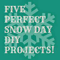 Five perfect snow day DIY projects!