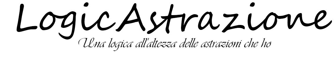 ©LogicAstrazione Blog - Una logica all'altezza delle astrazioni che ho