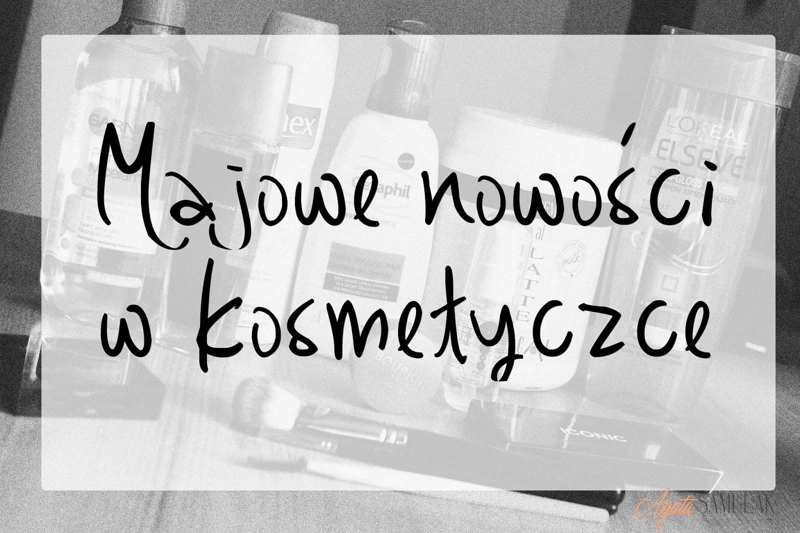 Majowe nowości w kosmetyczce