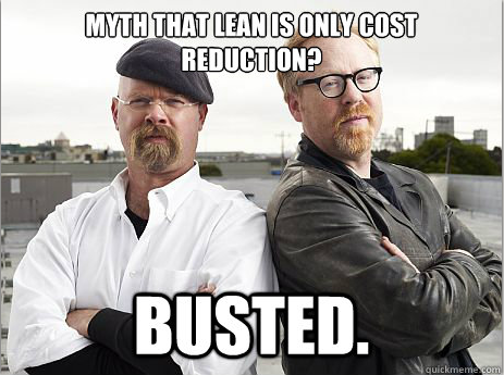 adam savage jamie hyneman mythbusters lean blitz consulting meme cost reductions improvement busted