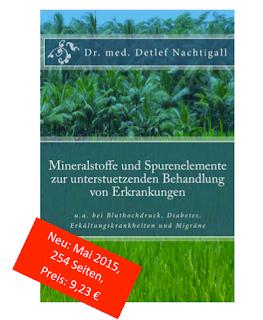 http://www.amazon.de/Mineralstoffe-Spurenelemente-unterstuetzenden-Behandlung-Erkrankungen/dp/1512235180/ref=sr_1_6?ie=UTF8&qid=1432566827&sr=8-6&keywords=Detlef+nachtigall