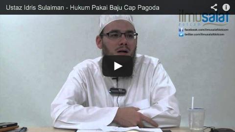 Ustaz Idris Sulaiman – Hukum Pakai Baju Cap Pagoda