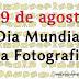 Dia Mundial da Fotografia - 19 de agosto