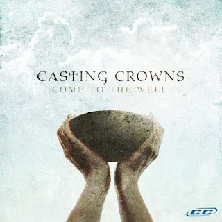 Casting Crowns - Come To The Well 2011 English Christian Album