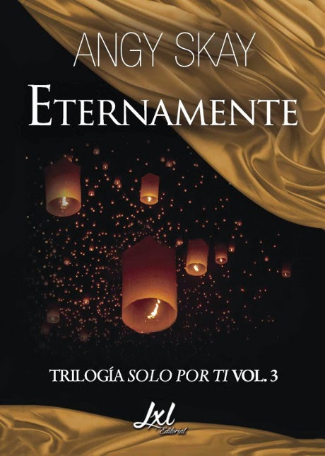 NOVELA ROMANTICA - Eternamente   Serie: Trilogía Solo por ti 3  Angy Skay (15 Diciembre 2014)  Literatura - Ficción - Romántica  Edición papel & ebook kindle