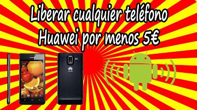 Cómo liberar un teléfono Huawei por menos de 5€