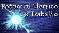 Trabalho elétrico e Potencial elétrico