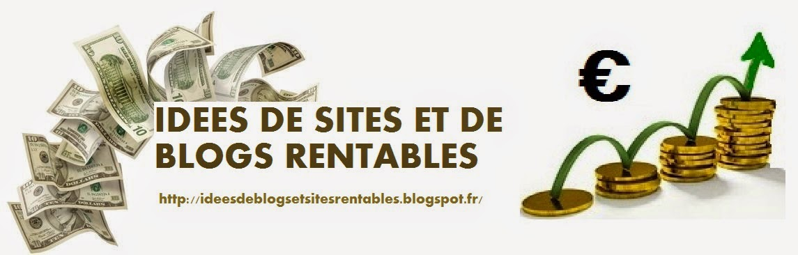 Idees de sites et blogs rentables for Idee de commerce rentable