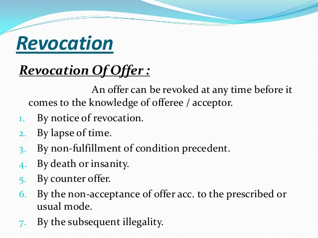 revocation of offer An offer is not effective until it is received by the offeree (and that's also true of a  revocation of the offer, and a rejection of the offer by the offeree.