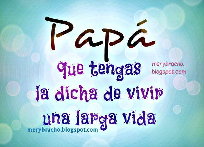 Bellas Palabras para mi Papá. Postales, poemas para el padre, dedicatoria a mi papá, cumpleaños, feliz día del padre 2014. Tarjeta facebook.