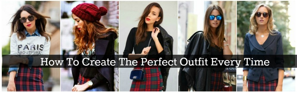 How To Create The Perfect Outfit Every Time