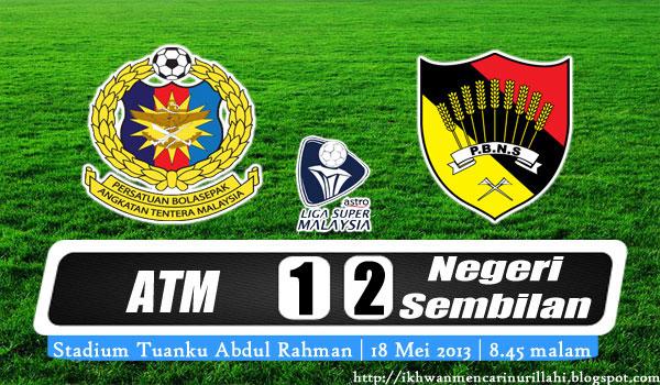 Keputusan ATM vs Negeri Sembilan 18 Mei 2013 - Liga Super 2013