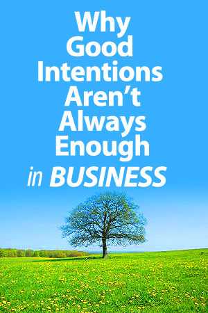 Why-Good-Intentions-Are-Not-Always-Enough-in-Business.jpg
