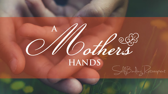 A Mother's Hands - mother's day - SelfBinding Retrospect by Alanna Rusnak