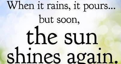 When It Rains It Pours But Soon The Sun Shines Again Stay Positive Better Days Are On