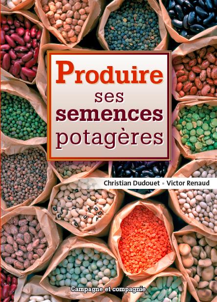 Produire ses semences potagères légumes. Livre indispensable au survivalisme