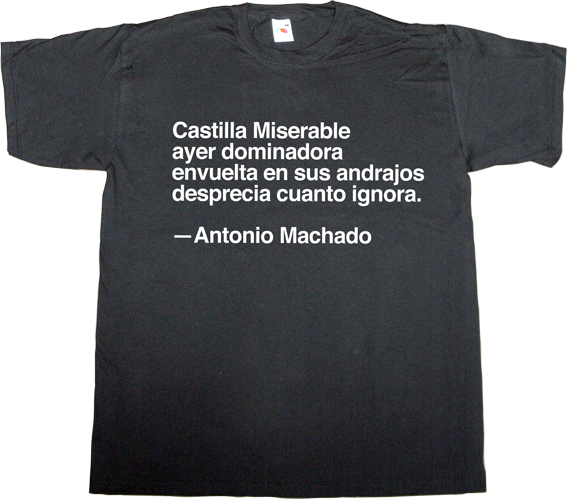 spain is different brand spain antonio machado useless spanish politics useless spanish media useless kingdoms catalonia independence freedom referendum 9n t-shirt ephemeral-t-shirts