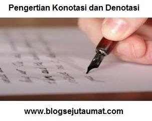 Pengertian Arti Makna Kalimat Konotasi dan Denotasi beserta Contohnya