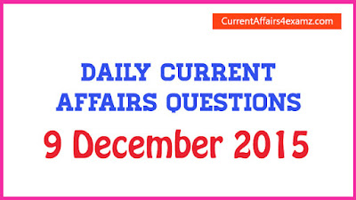 Current Affairs 9 December 2015