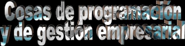 Cosas de programación y de gestión empresarial