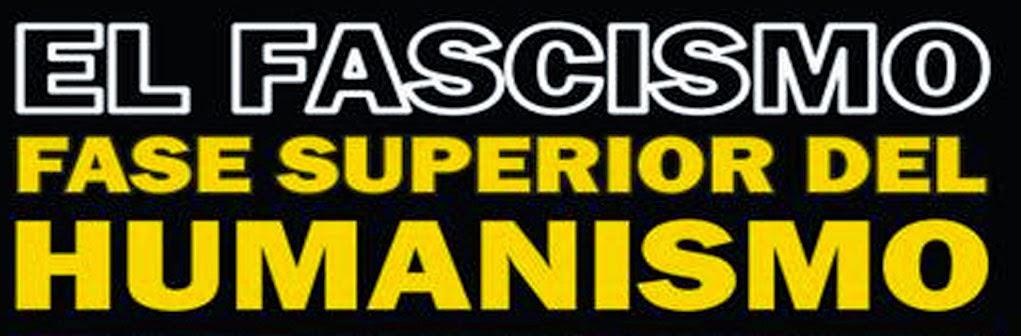 El Fascismo fase superior del Humanismo