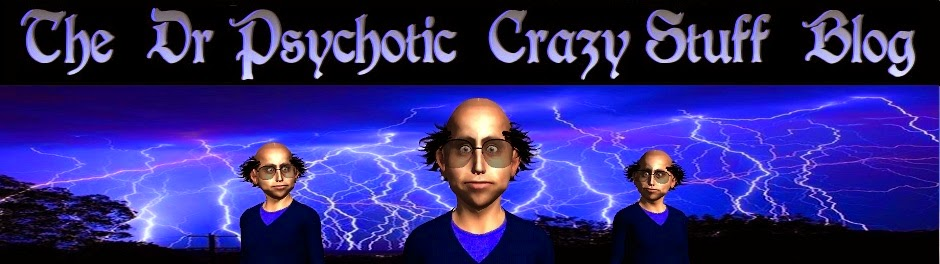 The Dr Psychotic Crazy Stuff Blog