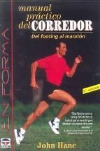 Manual práctico del CORREDOR. Del footing al maratón