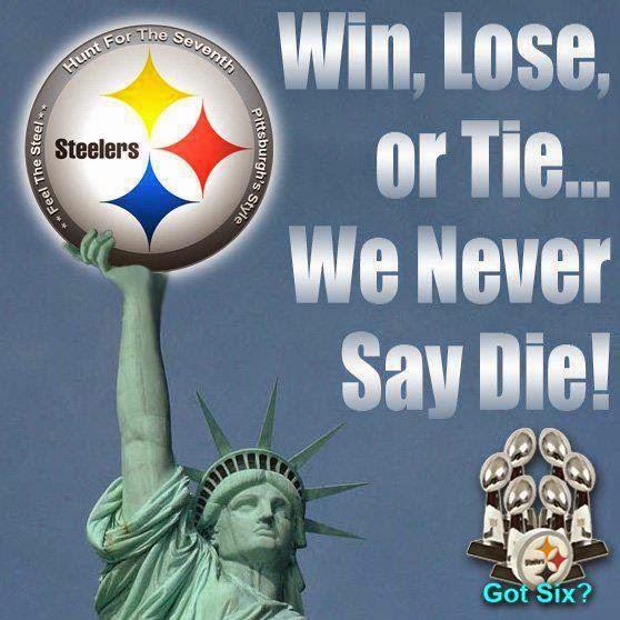 win, lose, or tie... we never say die! - #steelers #winloseortie
