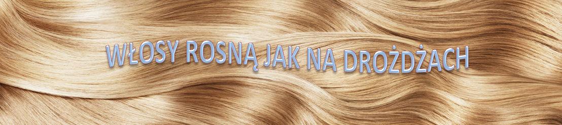 Włosy rosną jak na drożdżach