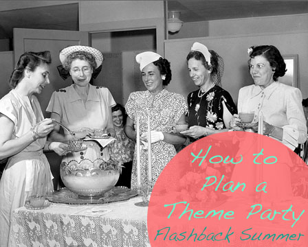 Flashback Summer:  Hospitality- How to Plan a Theme Party