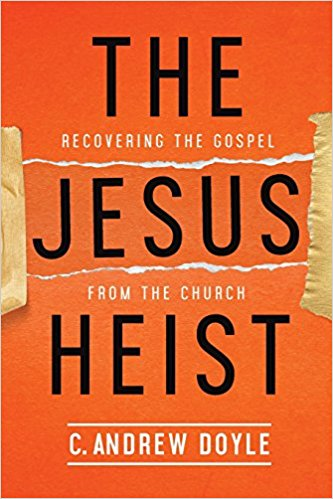The Jesus Heist:Recovering the Gospel from the Church