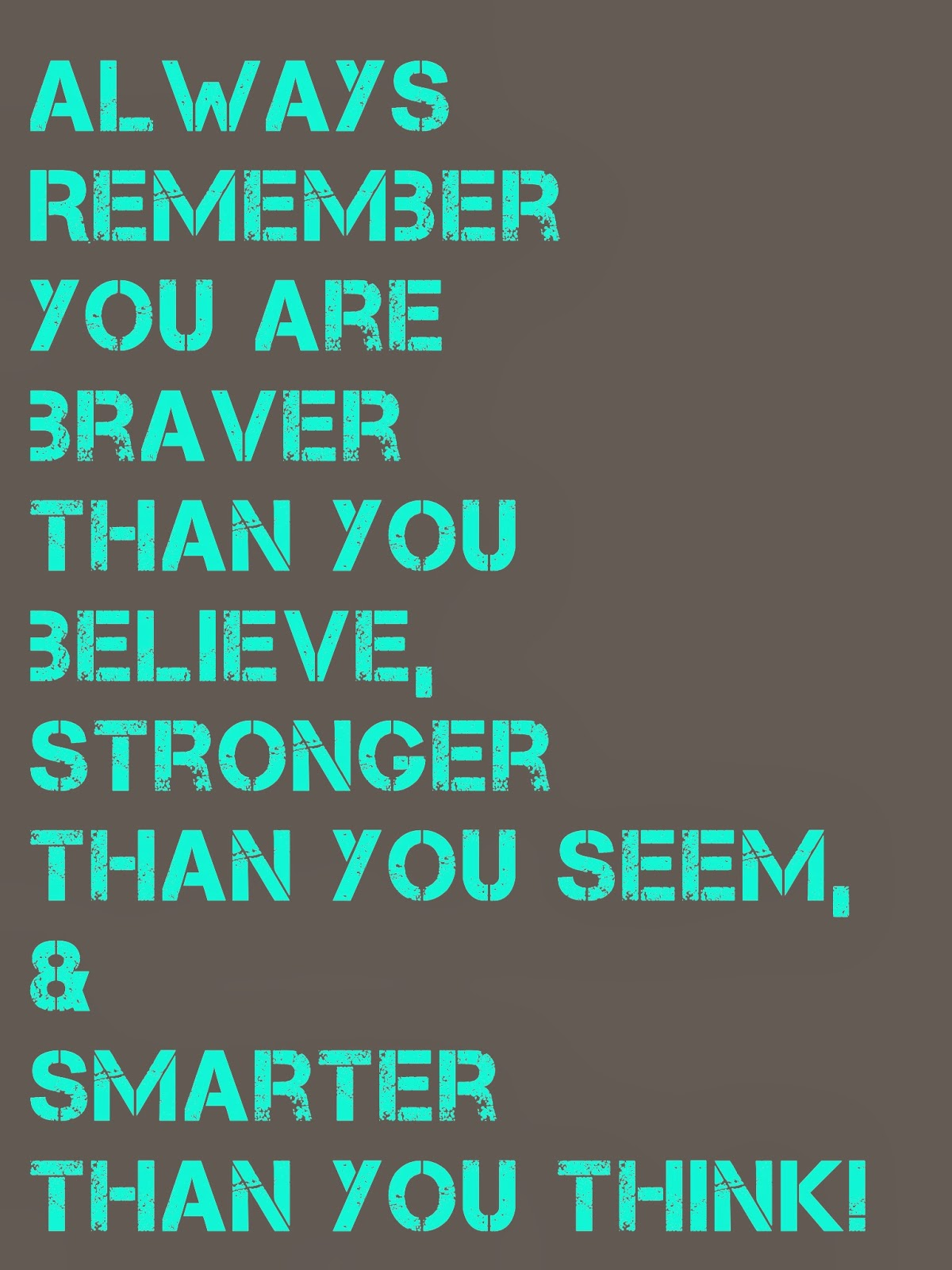 ALWAYS REMEMBER YOU ARE BRAVER THAN YOU BELIEVE  STRONGER THAN YOU    Quotes From Country Songs 2014