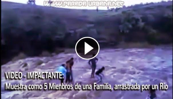 VIDEO - IMPACTANTE: Muestra como 5 Mienbros de una Familia, arrastrada por un Rio