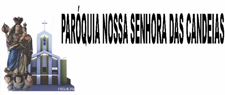 PARÓQUIA NOSSA SENHORA DAS CANDEIAS PASCOM.CANDEIAS