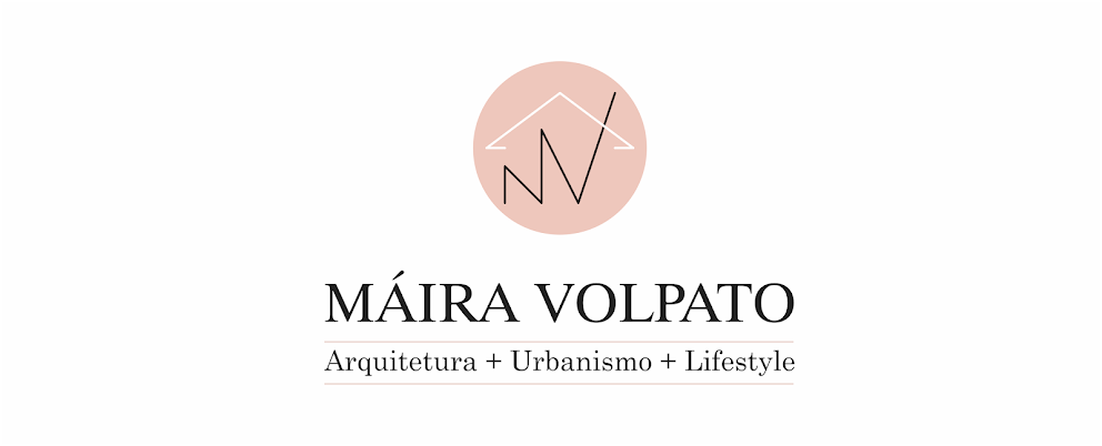 MÁIRA VOLPATO | Arquitetura & Lifestyle