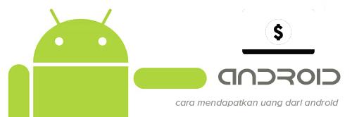 ... lain yang juga bisa Anda manfaatkan untuk mendapat uang dari Android