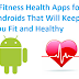 8 Fitness Health Apps for Androids That Will Keep You Fit and Healthy