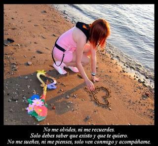 Frases De Amor: No Me olvides Ni Me Recuerdes Solo Debes Saber Que Existo Y Que Te Quiero NO Me Sueñes Ni Me Pienses Solo Ven Conmigo Y Acompáñame