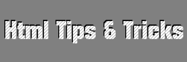 HTML Tips & Tricks