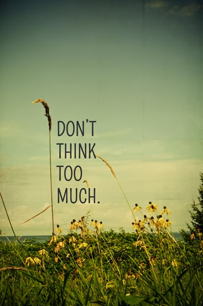 http://2.bp.blogspot.com/-1mFjM-Gyr7E/UqslnF--NwI/AAAAAAAADmk/jM82CSM4NiM/s640/don%27t+think.jpg
