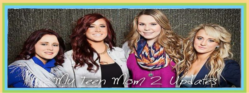 My Teen Mom 2 Update