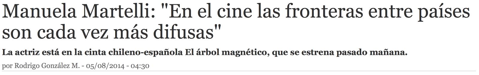 http://www.latercera.com/noticia/cultura/2014/08/1453-589853-9-manuela-martelli-en-el-cine-las-fronteras-entre-paises-son-cada-vez-mas-difusas.shtml