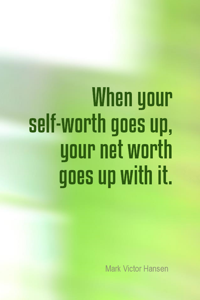 visual quote - image quotation for SELF-ESTEEM - When your self-worth goes up, your net worth goes up with it. - Mark Victor Hansen