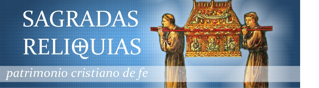 Las Sagradas Reliquias, patrimonio cristiano de fe