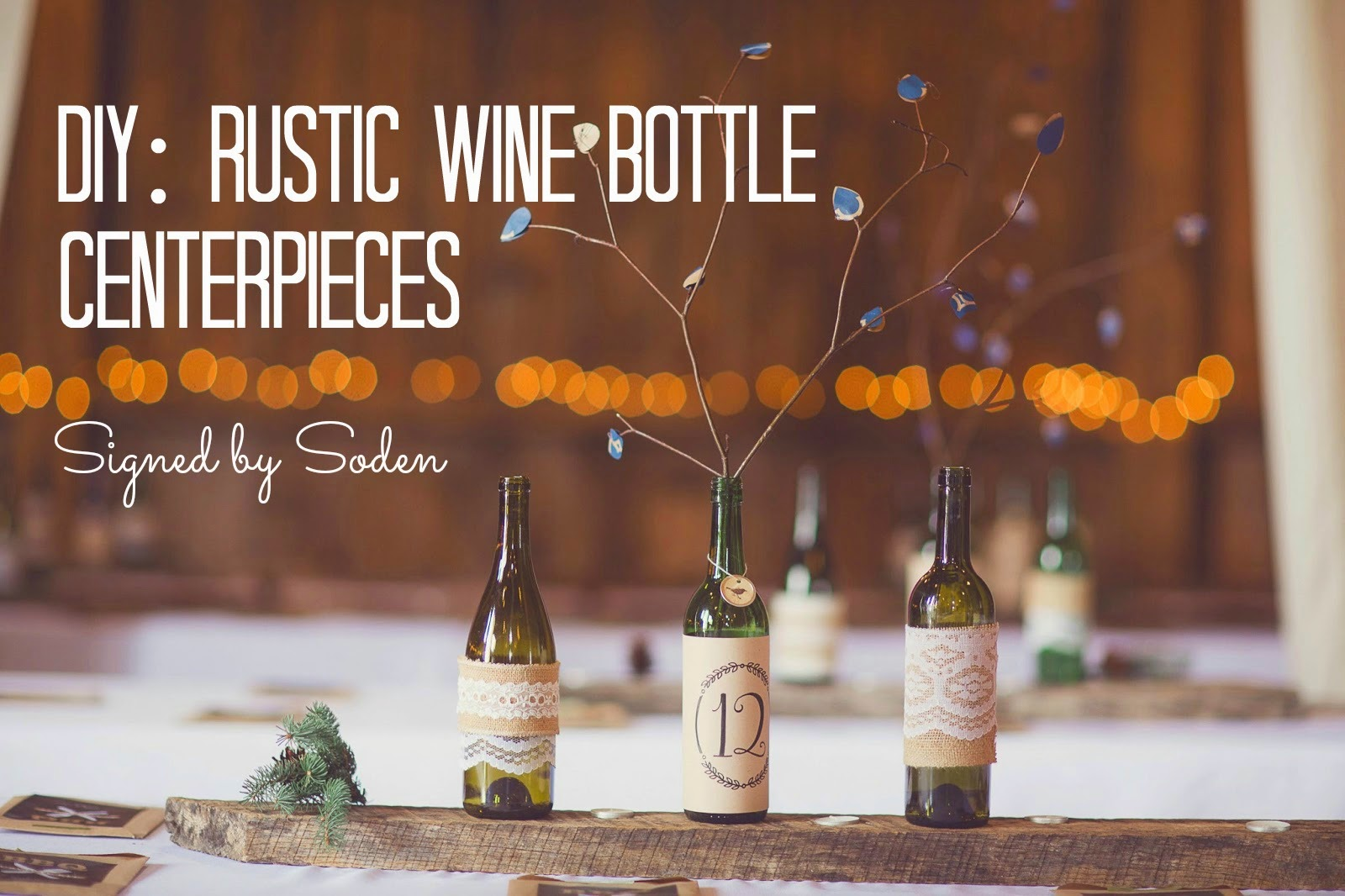 Diy rustic wine bottle centerpieces signed by soden for Wedding table decorations with wine bottles