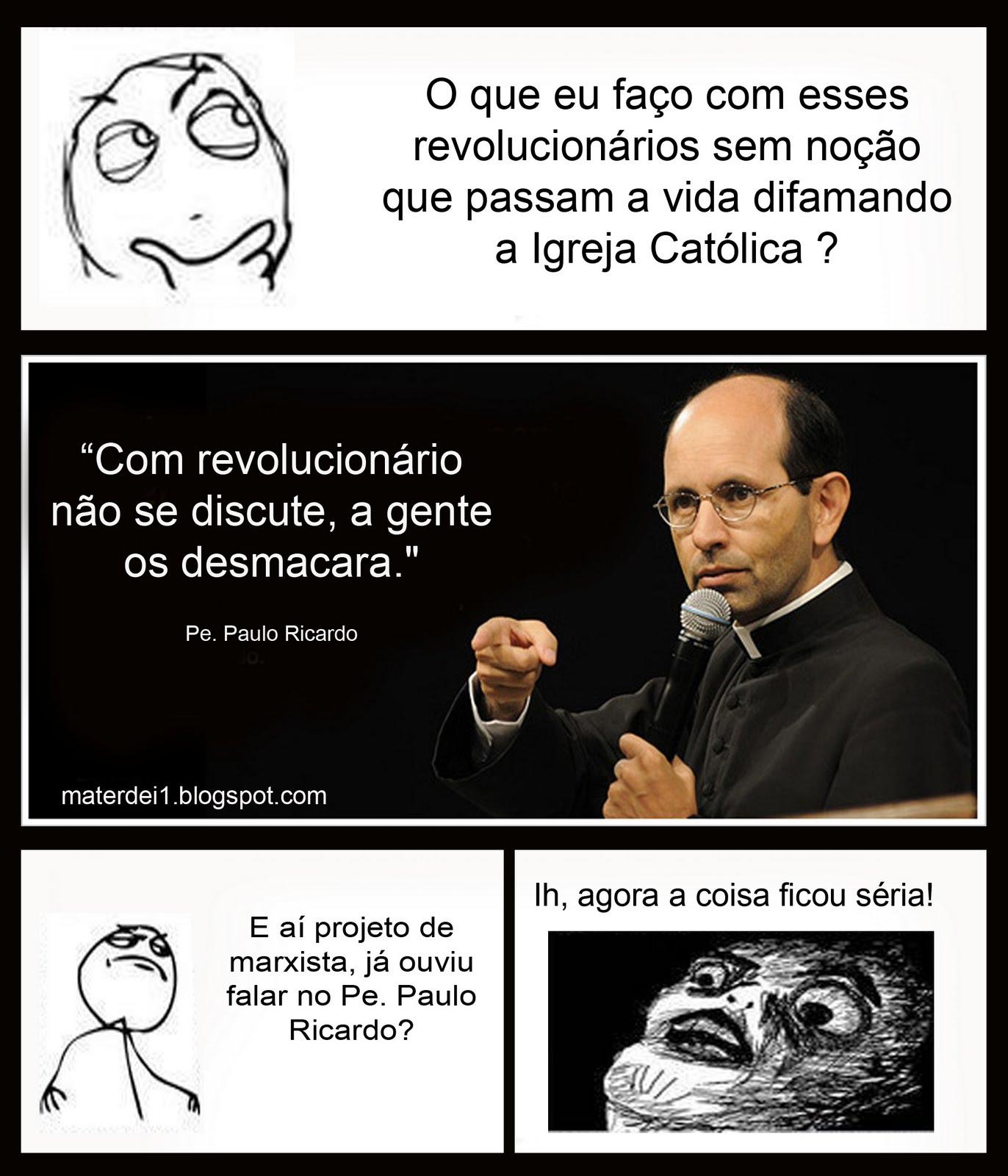 Pe%2BPaulo%2BRicardo%2B %2BContra%2BRevolu%25C3%25A7%25C3%25A3o mater dei memes católicos contra revolução